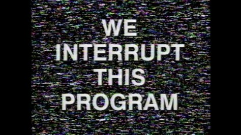 we interrupt this program